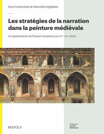 Les stratégies de la narration dans la peinture médiévale: La représentation de l'Ancien testament au IVe-XIIe siècles