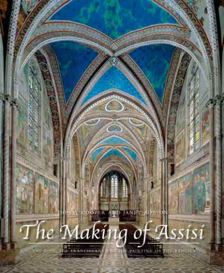 The Making of Assisi The Pope, the Franciscans and the Painting of the Basilica