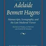 Tributes to Adelaide Bennett Hagens. Manuscripts, Iconography, and the Late Medieval Viewer