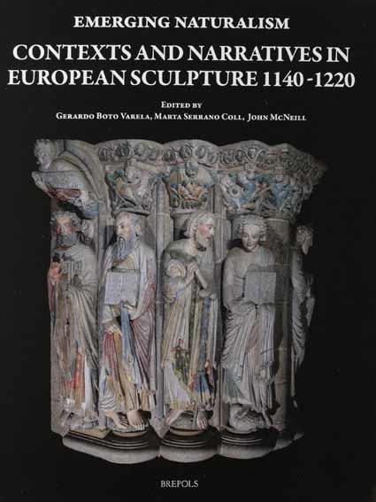 Emerging Naturalism: Contexts and Narratives in European Sculpture 1140-1220