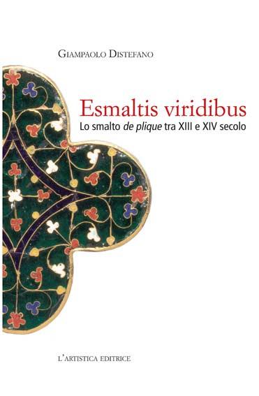 Esmaltis viridibus. Lo smalto de plique tra XIII e XIV secolo