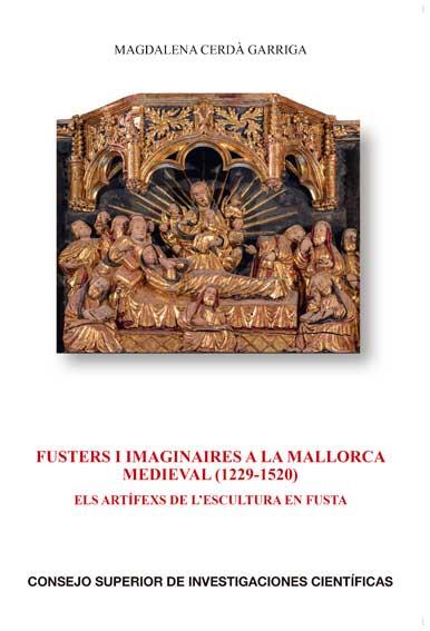 Fusters i imaginaires a la Mallorca medieval (1229-1520). Els artífexs de l'escultura en fusta