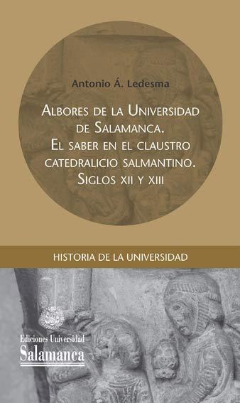 Albores de la Universidad de Salamanca. El saber en el Claustro Catedralicio Salmantino. Siglos XII y XIII
