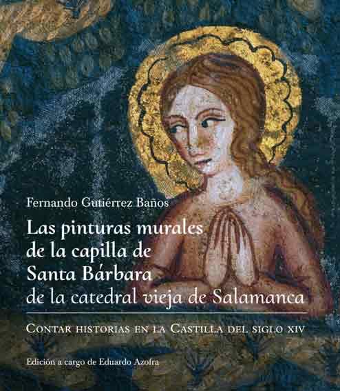 Las pinturas murales de la capilla de Santa Bárbara de la catedral vieja de Salamanca