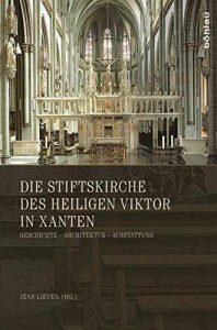 Die Stiftskirche des heiligen Viktor in Xanten: Geschichte - Architektur - Ausstattung