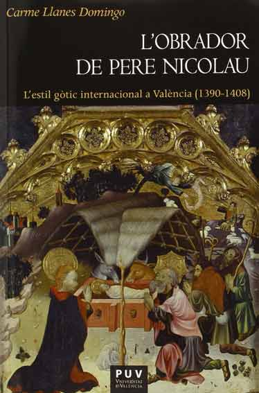 Reseña: L'obrador de Pere Nicolau: L'estil gòtic internacional a València (1390-1408)