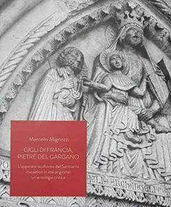 Gigli di Francia, pietre del Gargano. L'apparato scultoreo del Santuario micaelico in età angioina: un'antologia critica