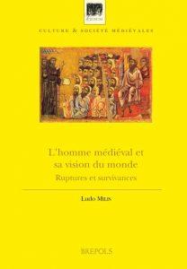 L'homme médiéval et sa vision du monde: Ruptures et survivances