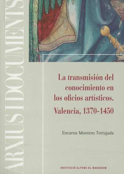La transmisión del conocimiento en los oficios artísticos. Valencia, 1370-1450