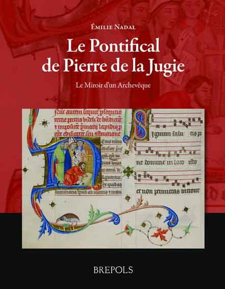 Le Pontifical de Pierre de la Jugie. Le Miroir d'un Archêveque