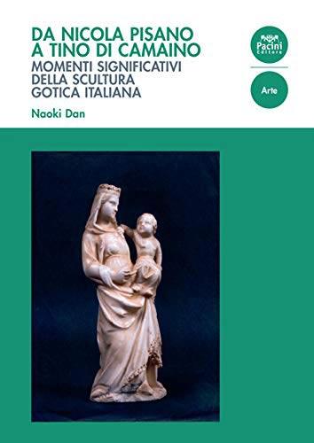 Da Nicola Pisano a Tino di Camaino. Momenti significativi della scultura gotica italiana