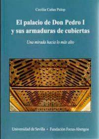 Reseña: El palacio de Don Pedro I y sus armaduras de cubiertas. Una mirada hacia lo más alto