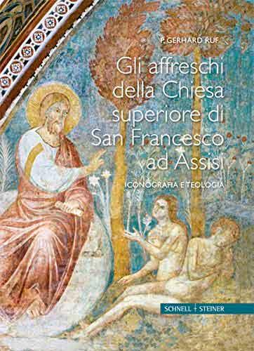 Gli affreschi della Chiesa superiore di San Francesco ad Assisi: Iconografia e teologia