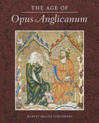 The Age of Opus Anglicanum