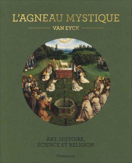 L'agneau mystique: Van Eyck. Art, histoire, science et religion