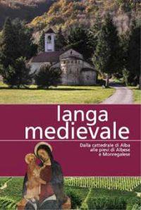 Langa medievale. Dalla cattedrale di Alba alle pieve di Albese e Monregalese