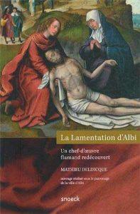 La Lamentation d'Albi: Un chef-d'oeuvre flamand redécouvert