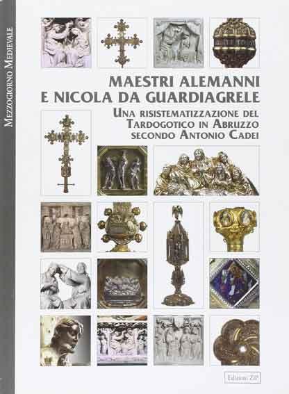 Maestri alemanni e Nicola da Guardiagrele. Una risistematizzazione del tardogotico in Abruzzo secondo Antonio Cadei