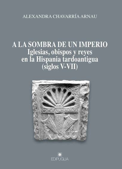 A la sombra de un imperio. Iglesias, obispos y reyes en la Hispania tardoantigua (siglos V-VII)
