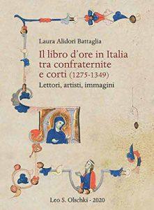 Il libro d'ore in Italia tra confraternite e corti (1275-1349). Lettori, artisti, immagini