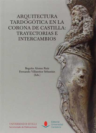 Arquitectura tardogótica en la corona de Castilla: trayectorias e intercambios