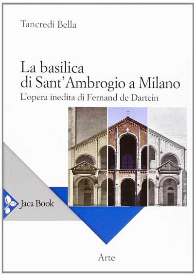 La basilica di Sant'Ambrogio a Milano. L'opera inedita di Fernand De Dartein