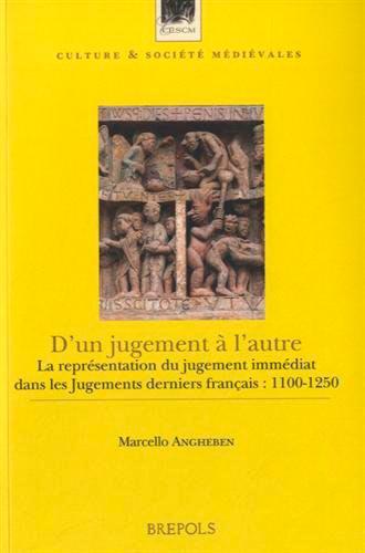 D'un jugement à l'autre. La représentation du jugement immédiat dans les Jugements derniers français: 1100-1250