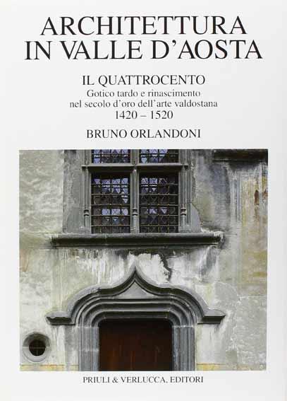 Architettura in Valle d'Aosta. Vol. 2: Il Quattrocento. Gotico tardo e Rinascimento nel secolo d'Oro dell'Arte valdostana (1420-1520)