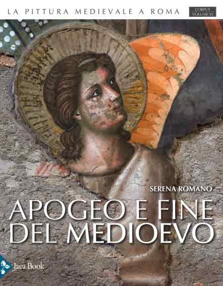 La Pittura Medievale a Roma. Apogeo e Fine del Medioevo 1288-1431.