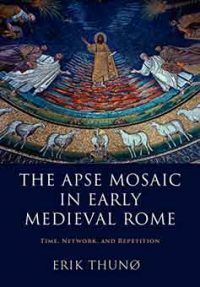 The Apse Mosaic in Early Medieval Rome: Time, Network, and Repetition