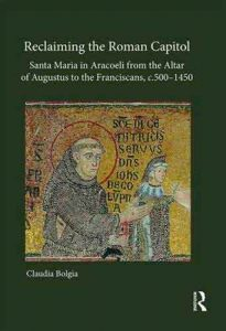 S. Maria in Aracoeli and the Franciscans in Rome: Antiquity, Architecture and the 'Extended' Space of the Franciscan Church (c.1250–1400)