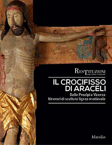 Il crocifisso di Araceli. Dalle Prealpi a Vicenza. Itinerari di scultura lignea medievale