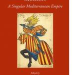 The Crown of Aragon: A Singular Mediterranean Empire
