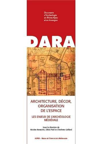 Architecture, décor, organisation de l'espace. Les enjeux de l'archéologie médiévale