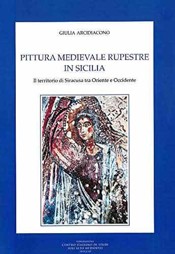 Pittura medievale rupestre in Sicilia. Il territorio di Siracusa tra Oriente e Occidente