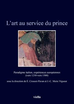L'art au service du prince. Paradigme italien, expériences européennes (vers 1250-vers 1500)
