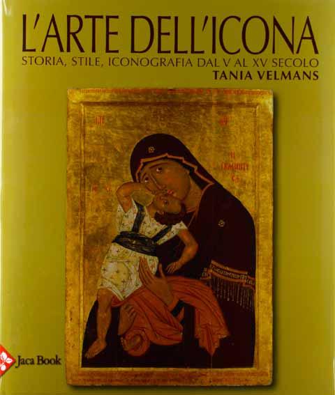 L'arte dell'icona. Storia, stile, iconografia dal V al XV secolo