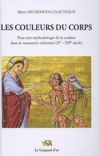 Les couleurs du corps: Pour une méthodologie de la couleur dans le manuscrit enluminé (Xe-XIIe siècle)