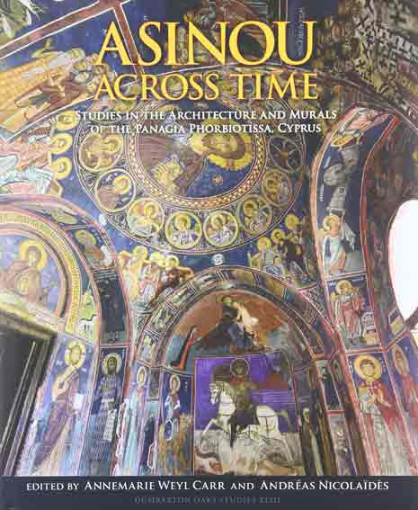Asinou Across Time: Studies in the Architecture and Murals of the Panagia Phorbiotissa, Cyprus