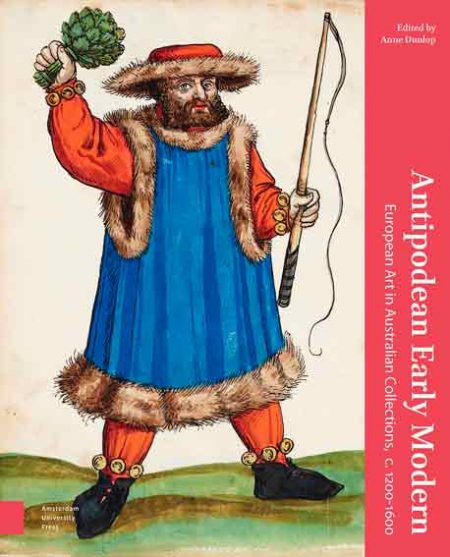 Antipodean Early Modern: European Art in Australian Collections, c. 1200-1600