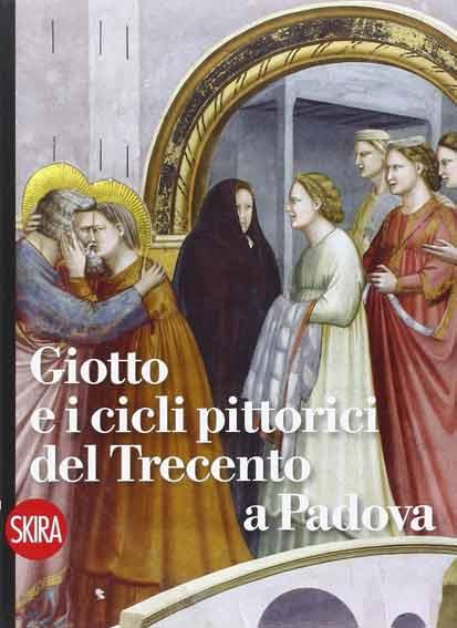 Giotto e i cicli pittorici del Trecento a Padova