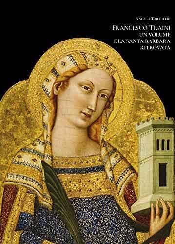 Francesco Traini. Un volume e la Santa Barbara ritrovata