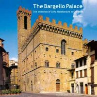 The Bargello Palace: The Invention of Civic Architecture in Florence