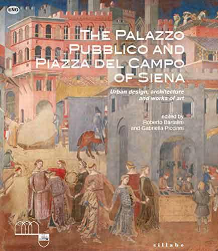 The Palazzo Pubblico and piazza del Campo of Siena. Urban design, architecture and works of art