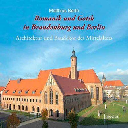 Romanik und Gotik in Brandenburg und Berlin: Architektur und Baudekor des Mittelalters