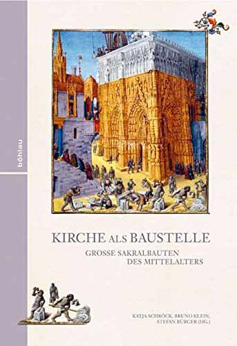 Kirche als Baustelle. Große Sakralbauten des Mittelalters