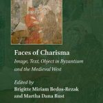 Faces of Charisma: Image, Text, Object in Byzantium and the Medieval West
