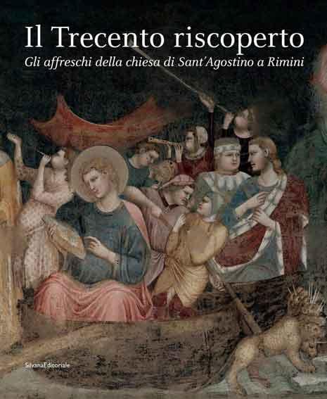 Il Trecento riscoperto. Gli affreschi della chiesa di Sant'Agostino a Rimini