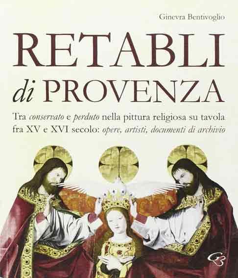 Retabli di Provenza. Tra conservato e perduto nella pittura religiosa su tavola fra XV e XVI secolo. Opere, artisti e documenti d'archivio