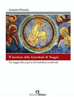 Il bestiario della cattedrale di Anagni. Un viaggio alla scoperta del simbolismo medievale